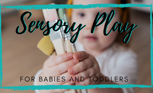 Sensory Play Ideas for Babies & Toddlers